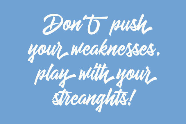 dont-push-your-weaknesses-play-with-your-strength