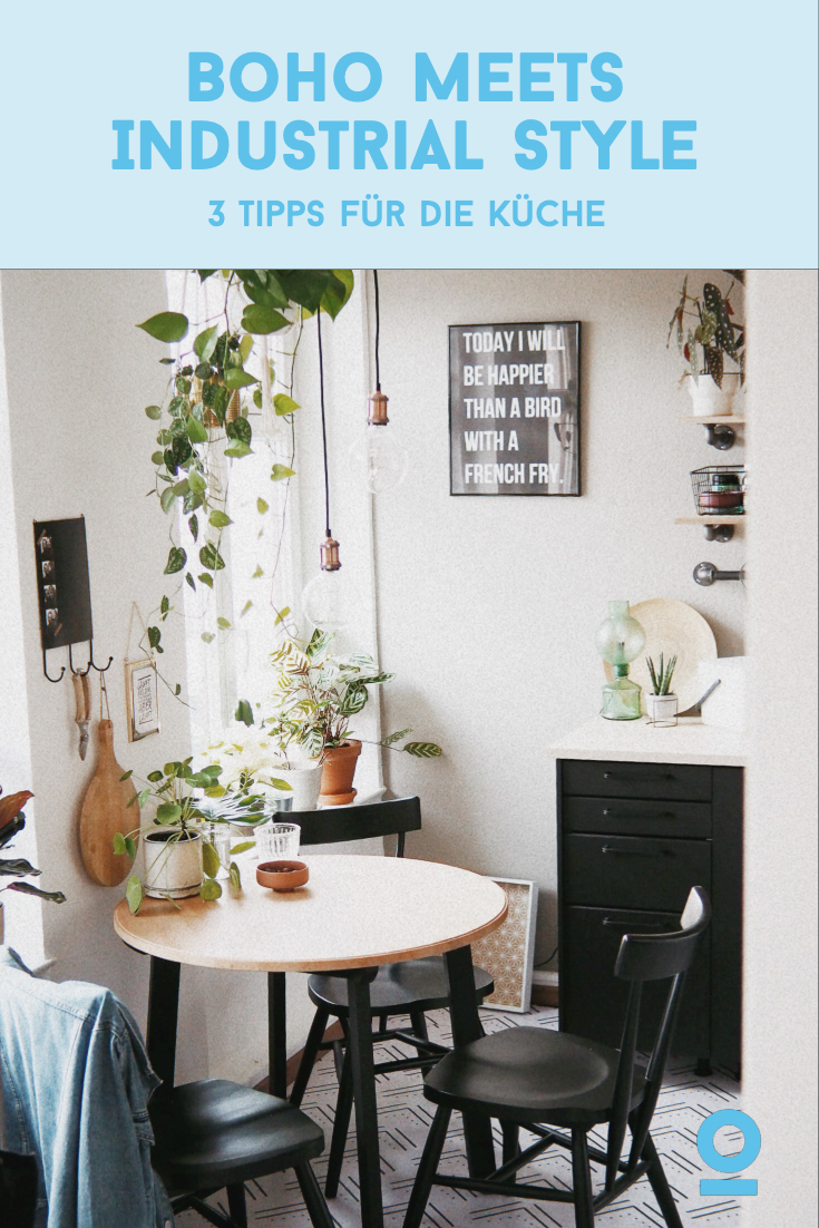 Boho Meets Industrial Style 3 Tipps Fur Die Kuche New